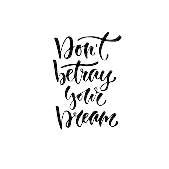 Quotazione ispiratrice lettere a mano per il manifesto della parete. non tradire il tuo sogno