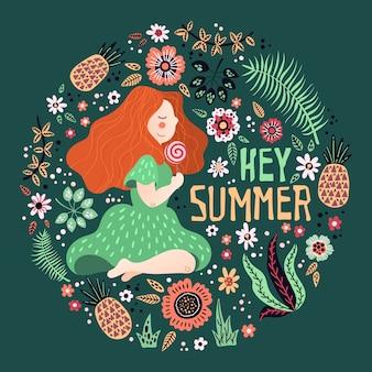 Ragazza di vettore circondata da piante e fiori. lettering: hey summer.