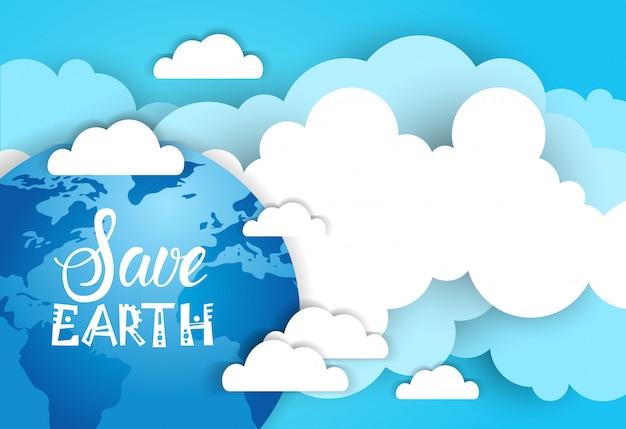 Salvare la bandiera di terra sullo sfondo blu cielo e nuvole ecologia protezione poster design