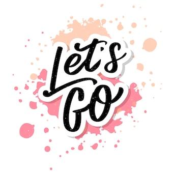 Scritte a mano della frase motivazionale 'let's go' calligrafia moderna dipinta a inchiostro. tipografia a mano. su bianco.