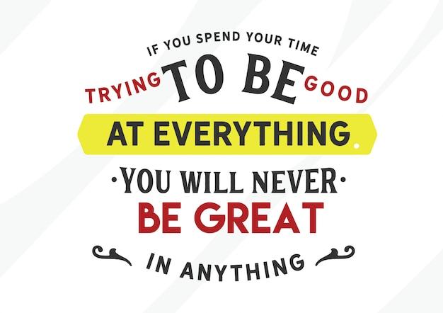 Se passi il tuo tempo a cercare di essere bravo in tutto