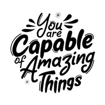 Sei capace di cose incredibili