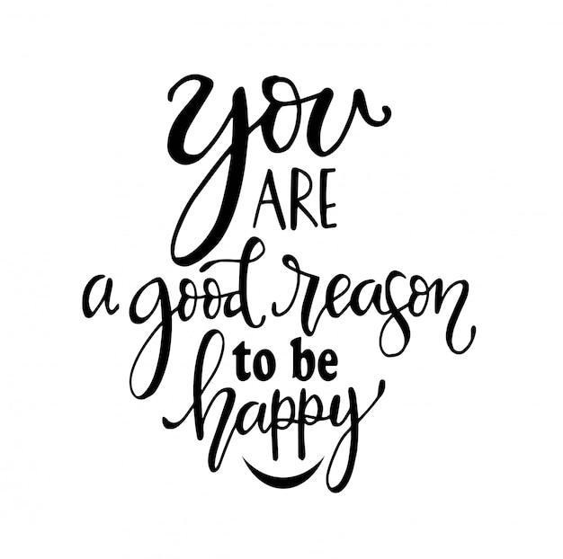 Sei un buon motivo per essere felice, a mano lettering citazioni motivazionali