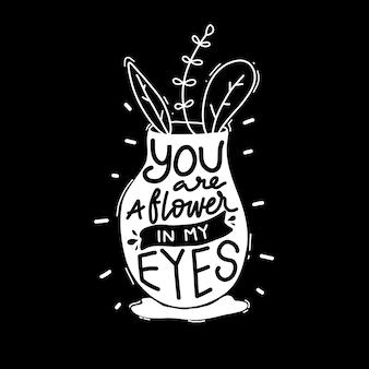 Sei un fiore ai miei occhi. citazione tipografia lettering per design t-shirt. citazione d'amore