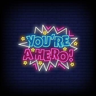 Sei un'insegna al neon dell'eroe