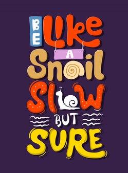 Sii come una lumaca, lento ma sicuro. tipografia di citazione.