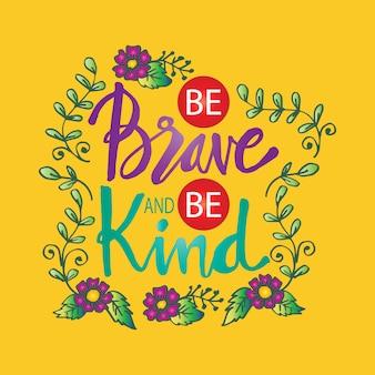 Sii coraggioso e sii gentile