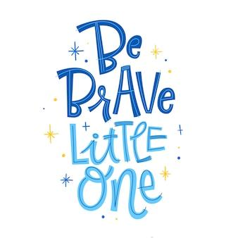 Sii coraggioso piccola una frase. citazione di calligrafia e calligrafia disegnati a mano in stile baby shower.