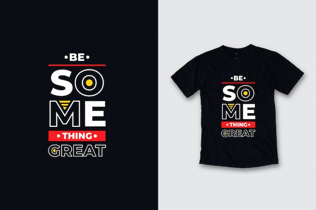 Sii qualcosa di grandioso design moderno t shirt citazioni