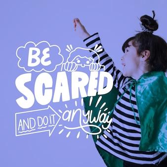 Sii spaventato e fallo comunque scritte