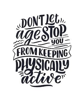 Slogan lettering disegnato a mano moderno ed elegante. citazione sulla vecchiaia. poster di calligrafia motivazionale, stampa tipografica.