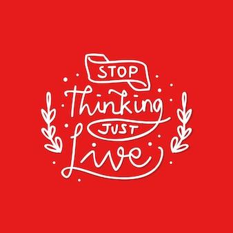 Smettere di pensare, basta vivere lettering citazione motivazionale