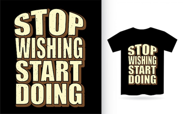 Smetti di desiderare di iniziare a fare lo slogan tipografico per la maglietta