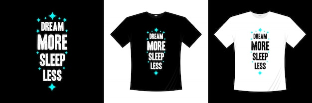 Sogna di più dormi meno tipografia design t-shirt
