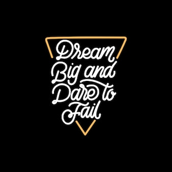 Sognare in grande e avere il coraggio di fallire