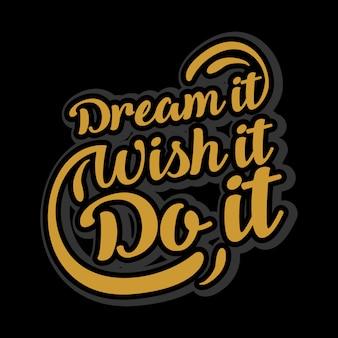 Sogno che lo desideri e fallo lettering tipografia citazioni
