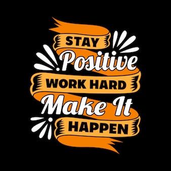 Stay positive lavora sodo.