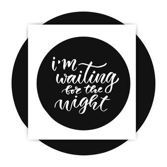 Sto aspettando la notte. carta vettoriale nello stile di calligrafia. illustrazione a mano.