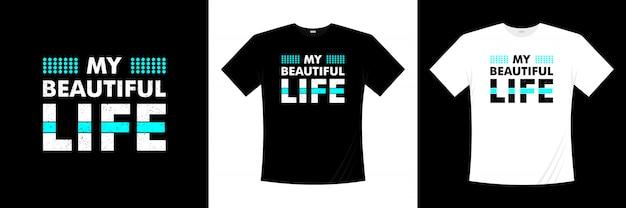 T-shirt design tipografia my beautiful life