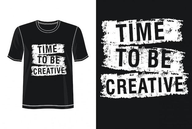 Tempo di essere tipografia creativa per t-shirt stampata