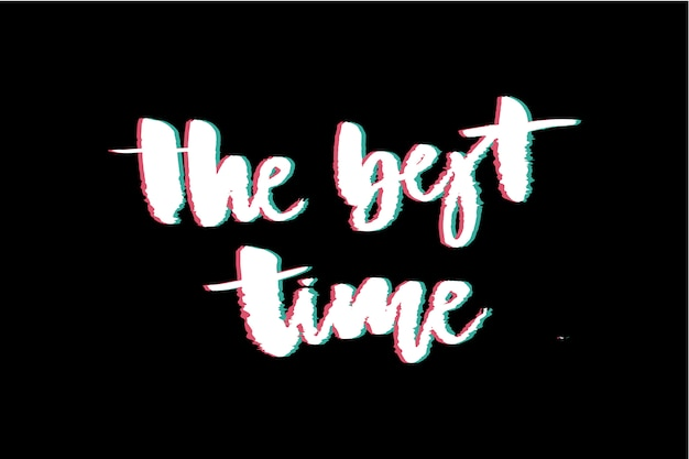The best time, glitch slogan lettering