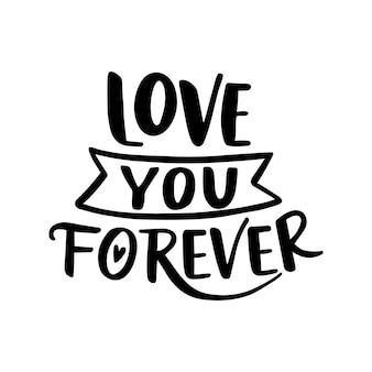 Ti amerò per sempre. disegnata a mano illustrazione vintage con scritte a mano. questa illustrazione può essere utilizzata come biglietto di auguri.