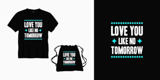 Ti amo come nessun domani design tipografico lettering per t-shirt, borsa o merce