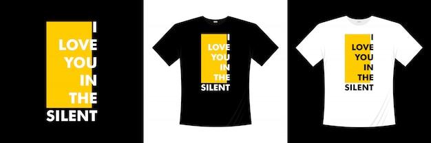 Ti amo nel design t-shirt silenzioso tipografia
