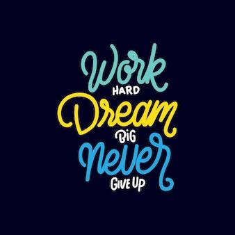 Tipografia handlettering lavora sodo dream big never give up