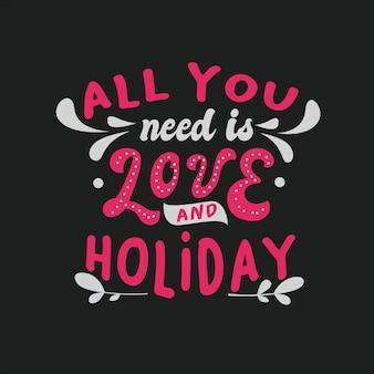 Tipografia ispiratrice cita tutto ciò di cui hai bisogno è amore e vacanze