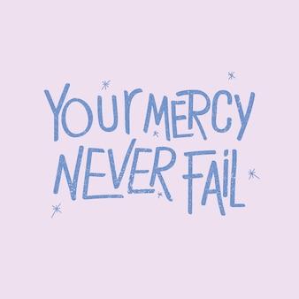 Tipografia scritta a mano la tua misericordia non fallisce mai