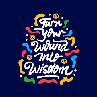 Trasforma la tua ferita in una frase di saggezza
