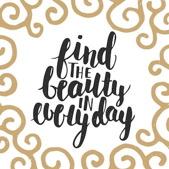 Trova la bellezza in ogni giorno, lettering.