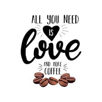 Tutto ciò di cui hai bisogno è amore e più caffè