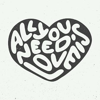 Tutto ciò di cui hai bisogno è amore, forma di cuore, scritte