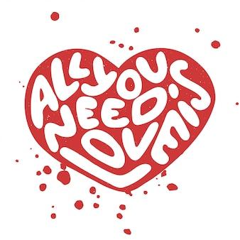 Tutto ciò di cui hai bisogno è amore, lettering disegnato a mano
