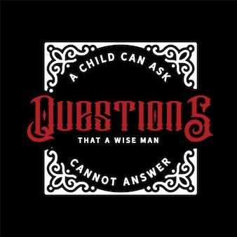 Un bambino può porre domande a cui un uomo saggio non può rispondere alle lettere