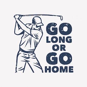 Vai a lungo o vai a casa citazione tipografica vintage slogan con illustrazione