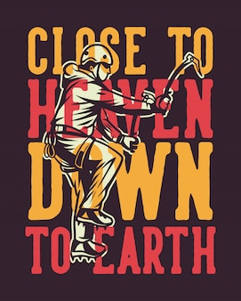 Vicino a cielo giù per terra tipografia di slogan di citazione del manifesto di arrampicata su ghiaccio nello stile d'annata con l'illustrazione dello scalatore
