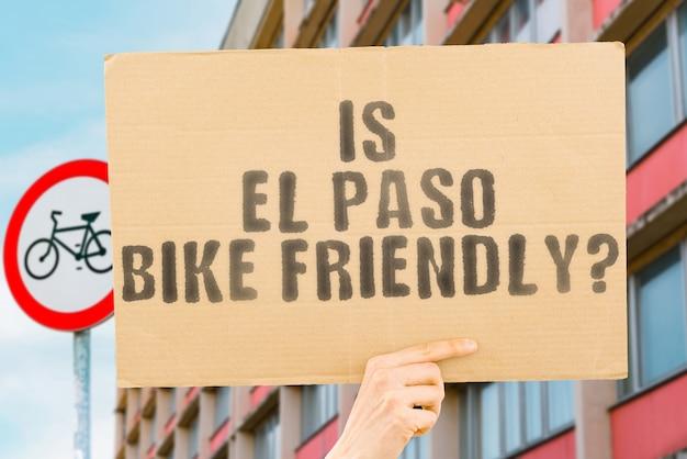 De vraag is el paso fietsvriendelijk op een spandoek in herenhand fietsstrook straten stad