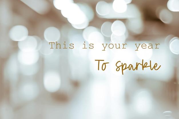 Dit is jouw jaar om te schitteren: positieve motivatie, levenscitaat, inspiratie op onscherpe achtergrond
