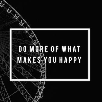 Doe meer van wat je gelukkig maakt levensmotivatie houding grafische woorden
