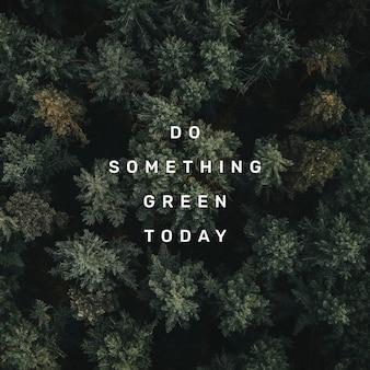 Doe vandaag iets groens, citeer de post op sociale media