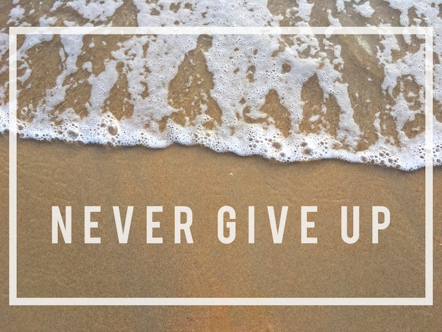 Geef nooit op, blijf het opnieuw proberen.