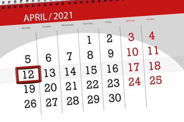 Kalenderplanner voor de maand april 2021, dag van de deadline, 12, maandag.