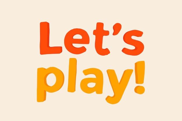 Laten we spelen! woord in klei-achtige tekststijl
