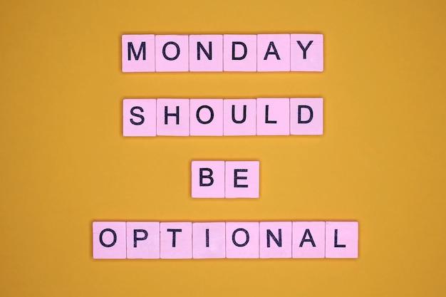 Maandag moet optioneel zijn. motiverend citaat.