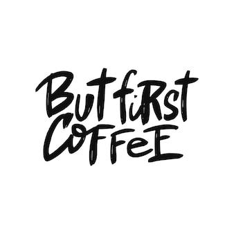 Maar eerste koffieborstel belettering handgetekende typografie