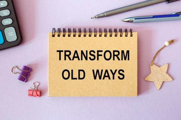 Transform old ways is geschreven op een notitieblok