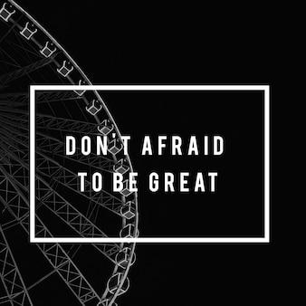 Wees niet bang om geweldig te zijn levensmotivatie houding grafische woorden